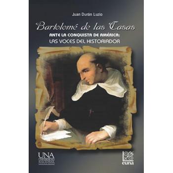 Bartolomé de las Casas. Before the conquest of America: The voices of the historian
