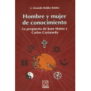 Man and Woman of Knowledge: The Proposal of Juan Matus and Carlos Castañeda