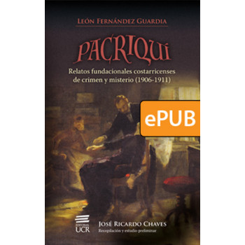 Pacriquí. Costa Rican founding accounts of crime and mystery (1906-1911) (ePub DIGITAL BOOK)