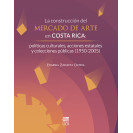 The construction of the art market in Costa Rica: cultural policies, state actions and public collections (1950-2005)