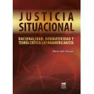 JUSTICIA SITUACIONAL RACIONALIDAD NORMATIVIDAD Y TEORIA CRITICA LATINOAMERICANISTA