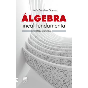 Fundamental linear algebra: theory and exercises