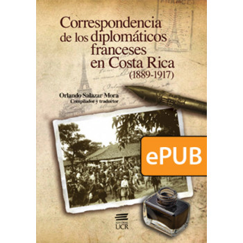 Correspondence of French diplomats in Costa Rica (1889-1917) (ePub digital book)