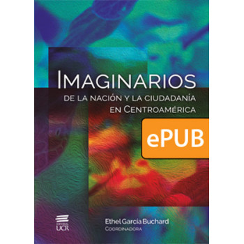 Imaginaries of the nation and citizenship in Central America (DIGITAL BOOK ePub)