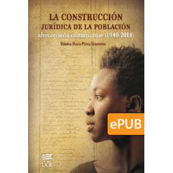 The legal construction of the Costa Rican Afro-Caribbean population (1940-2014)   (DIGITAL BOOK EPUB)