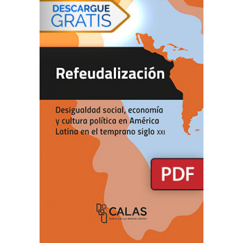 Refeudalization. Social inequality, economy and political culture in Latin America in the early 21st century (DIGITAL BOOK PDF)