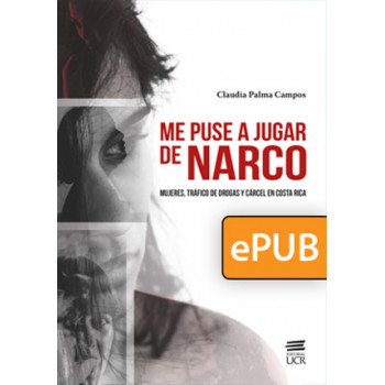 I started to play narco. Women, drug trafficking and jail in Costa Rica (EPUB DIGITAL BOOK)