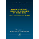 The origins of the Welfare State in Costa Rica: health and social protection (1850-1940) (PRINTED VERSION)