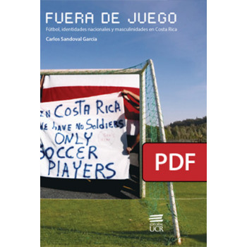 Offside. Soccer, national identities and masculinities in Costa Rica (DIGITAL BOOK PDF)