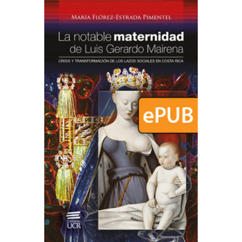 The remarkable motherhood of Luis Gerardo Mairena. Crisis and transformation of social ties in Costa Rica (DIGITAL BOOK ePub