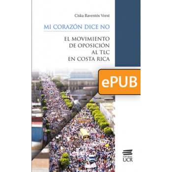 My heart says NO: The opposition movement to the TLC in Costa Rica (ePub)