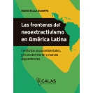 The borders of neoextractivism in Latin America. Socio-environmental conflicts, ecoterritorial turnaround and new dependencies