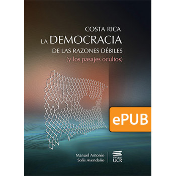 Costa Rica, the democracy of weak reasons (and hidden passages) (BOOK DIGITAL EPUB)