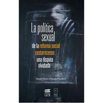 The sexual politics of the Costa Rican social reform: a forgotten dispute
