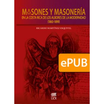 Masons and Freemasonry. In Costa Rica at the dawn of modernity (1865-1899) (ePub DIGITAL BOOK)
