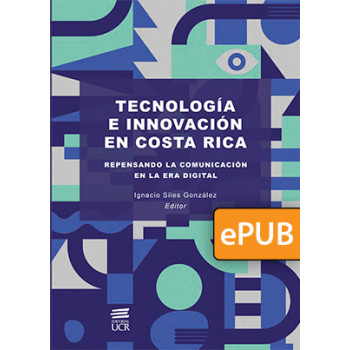 technology and innovation in Costa Rica: rethinking communication in the digital age (ePub digital book)
