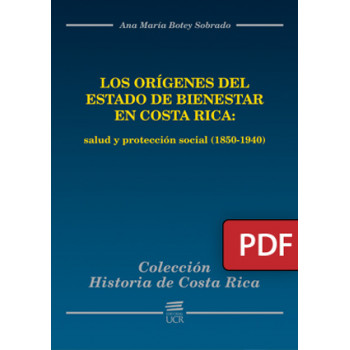 The origins of the welfare state in Costa Rica: health and social protection (1850-1940) (PDF digital book)