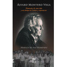 Alvaro Montero Vega: Memories of a Life and a Time of Struggles and Hopes