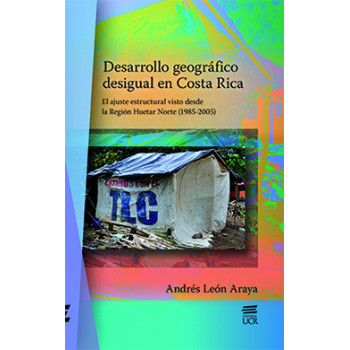 Desigual Geographic Development In Costa Rica: The Structural Adjustment Seen From The North Huetar Region (1985-2005)