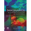 IMAGINARIOS   DE LA NACIÓN Y LA CIUDADANÍA EN CENTROAMERICA (VERION IMPRESA)