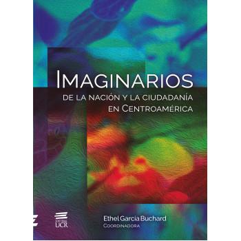 IMAGINARIOS   De la nación y la ciudadanía en Centroamérica.