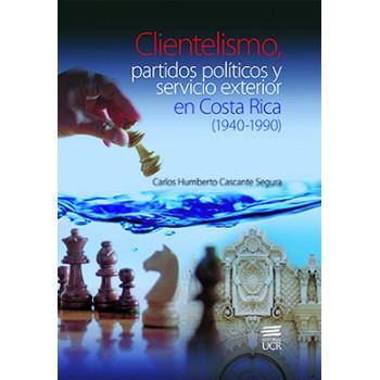 CLIENTELISMO PARTIDOS POLITICOS Y SERVICIO EXTERIOR EN C.R. 1940-1990 (VERSION IMPRESA)