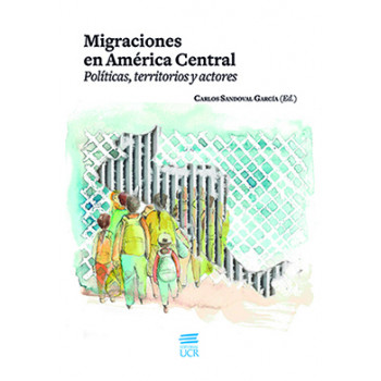 Migrations In Central America. Policies. Territories and Actors
