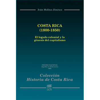 Costa Rica (1800-1850) Colonial Legacy and the Genesis of Capitalism (1800-1850) (PRINTED VERSION)