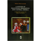 A Century Of Palestinian Immigration Into Central America. A Study Of Their Economic And Cultural Contributions