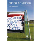 Out of Play: Football. National Identities And Masculinity In Costa Rica