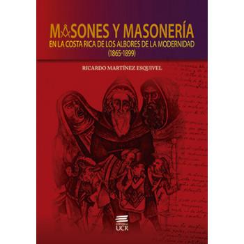 MASONES Y MASONERIA EN LA COSTA RICA DE LOS ALBORES DE LA MODERNIDAD 1865-1899