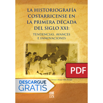 Costa Rican Historiography in the first decade of the 21st century: trends, advances and innovations (DIGITAL BOOK PDF)