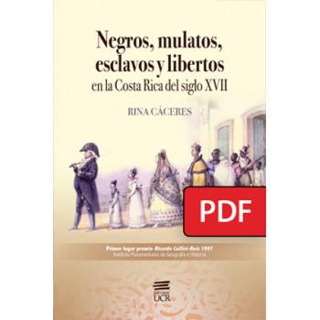 Blacks, mulattos, slaves and freedmen in seventeenth-century Costa Rica (PDF DIGITAL BOOK)