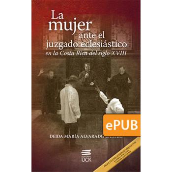 Women before the ecclesiastical court in eighteenth-century Costa Rica (ePub digital book)