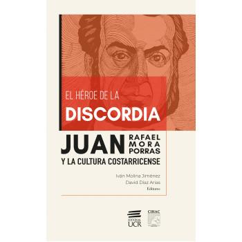 The hero of discord. Juan Rafael Mora Porras and the Costa Rican culture