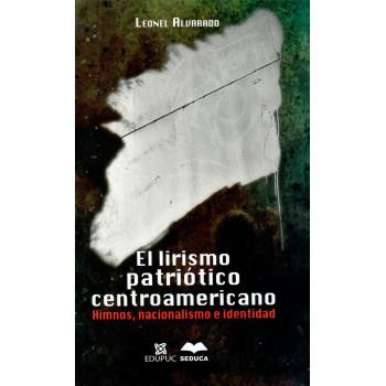 EL LIRISMO PATRIOTICO CENTROAMERICANO: HIMNOS NACIONALISMO E IDENTIDAD (VERSION IMPRESA)