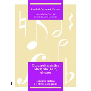 Guitar Work Abelardo (Lalo) alvarez: Critical Edition Of Selected Works