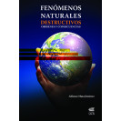 FENOMENOS NATURALES DESTRUCTIVOS ORIGENES Y CONSECUENCIAS (VERSION IMPRESA)