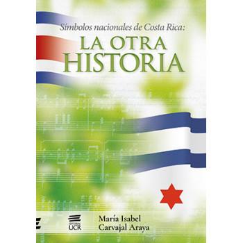 SIMBOLOS NACIONALES DE COSTA RICA LA OTRA HISTORIA (VERSION IMPRESA)