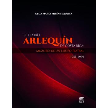 EL TEATRO ARLEQUIN DE COSTA RICA: MEMORIA DE UN GRUPO TEATRAL 1955-1979 (CD)