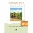 Cuentos guanacastecos. El cuento popular y tradicional guanacasteco de transmisión oral (LIBRO DIGITAL EPUB)