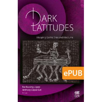 Dark Latitudes. Mapping Gothic Sites and Mediums (LIBRO DIGITAL EPUB)